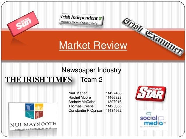 Newspaper IndustryTeam 2Market ReviewNiall Maher 11497488Rachel Moore 11466328Andrew McCabe 11397916Thomas Owens 11425368C...