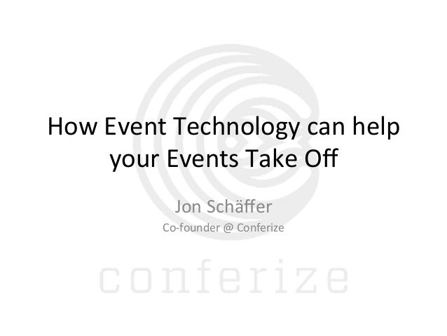 How	   Event	   Technology	   can	   help	    your	   Events	   Take	   Off	    Jon	   Schäffer	    Co-­‐founder	   @	   Con...