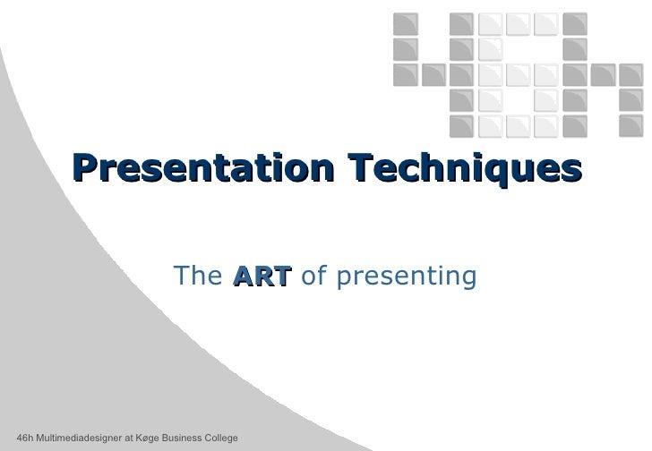 Presentation Techniques The  ART  of presenting