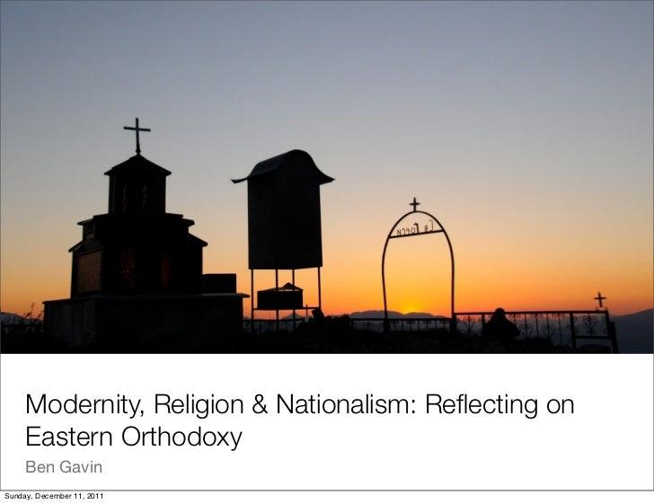 Modernity, Religion & Nationalism: Reflecting on     Eastern Orthodoxy     Ben GavinSunday, December 11, 2011