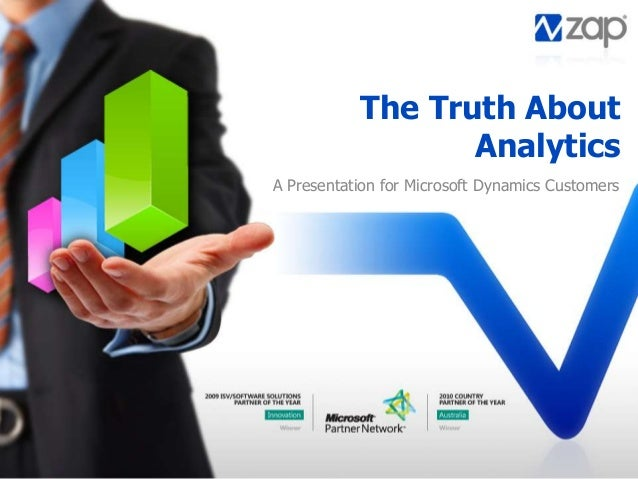 The Truth About Analytics A Presentation for Microsoft Dynamics Customers