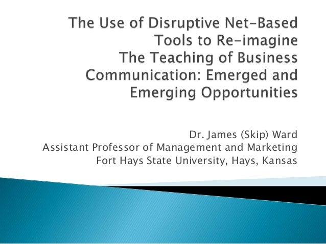 Dr. James (Skip) WardAssistant Professor of Management and Marketing           Fort Hays State University, Hays, Kansas