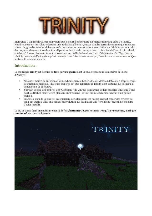 Bienvenue à toi néophyte, tu es à présent sur le point d'entrer dans un monde nouveau, celui de Trinity.  Nombreuses sont ...