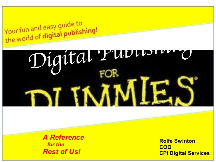 Rolfe Swinton COO CPI Digital Services A Reference  for the  Rest of Us! Digital Publishing