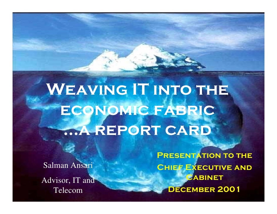 Weaving IT into the   economic fabric   …a report card                   Presentation to the Salman Ansari     Chief Execu...