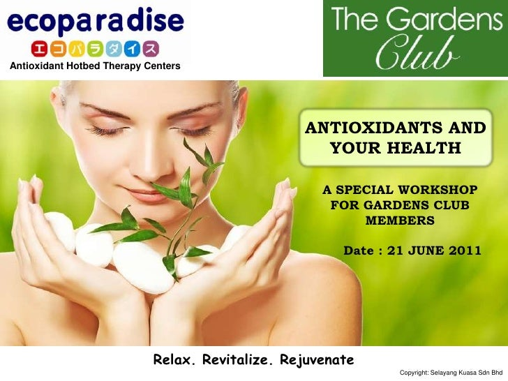 ANTIOXIDANTS AND YOUR HEALTH<br />A SPECIAL WORKSHOP FOR GARDENS CLUB MEMBERS<br />      Date : 21 JUNE 2011<br />Relax. R...