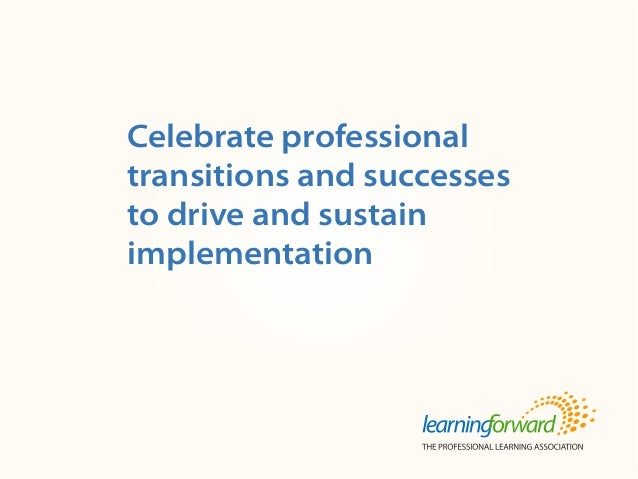 Source: Armstrong, A. (2013, Fall). Celebrate professional transitions and successes to drive and sustain implementation. ...