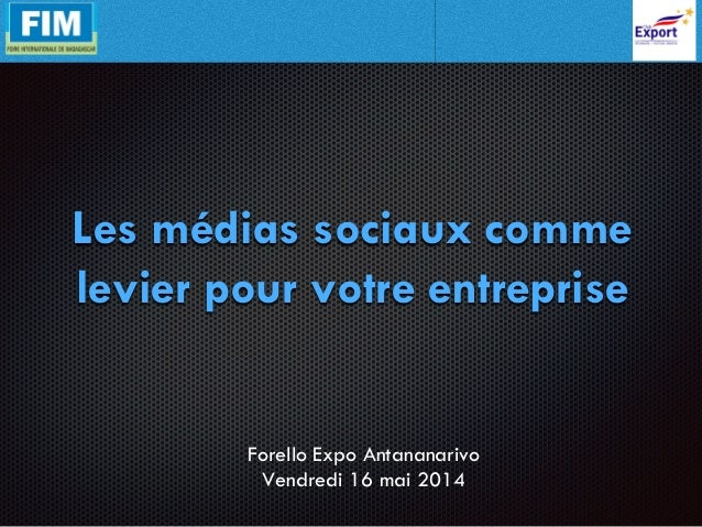 Les médias sociaux comme levier pour votre entreprise Forello Expo Antananarivo Vendredi 16 mai 2014