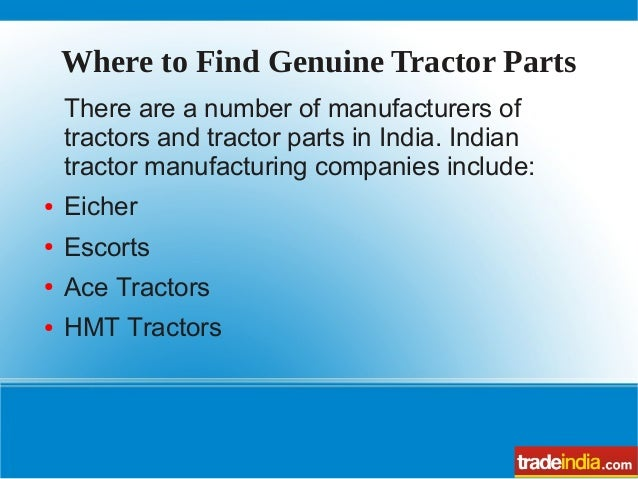 Where to Find Genuine Tractor Parts There are a number of manufacturers of tractors and tractor parts in India. Indian tra...