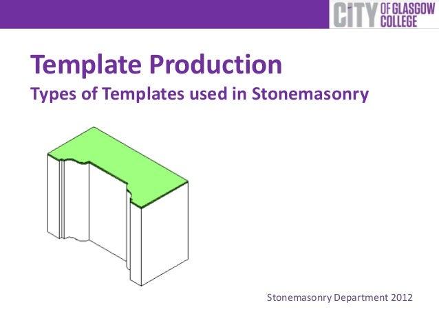 Template ProductionTypes of Templates used in StonemasonryStonemasonry Department 2012