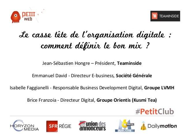 Jean-Sébastien Hongre – Président, Teaminside Emmanuel David - Directeur E-business, Société Générale Isabelle Faggianelli...