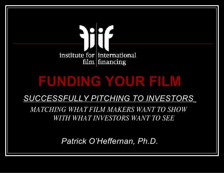 <ul><li>FUNDING YOUR FILM </li></ul><ul><li>SUCCESSFULLY PITCHING TO INVESTORS   </li></ul><ul><li>MATCHING WHAT FILM MAKE...