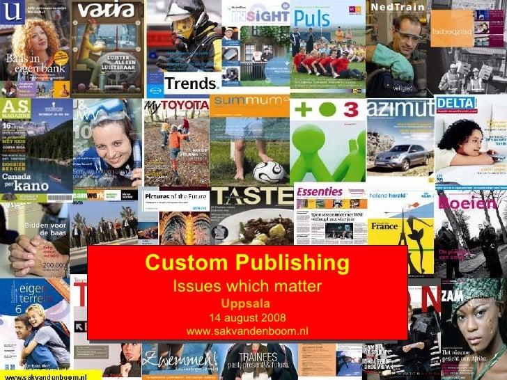 Custom Publishing Issues which matter Uppsala  14 august 2008 www.sakvandenboom.nl
