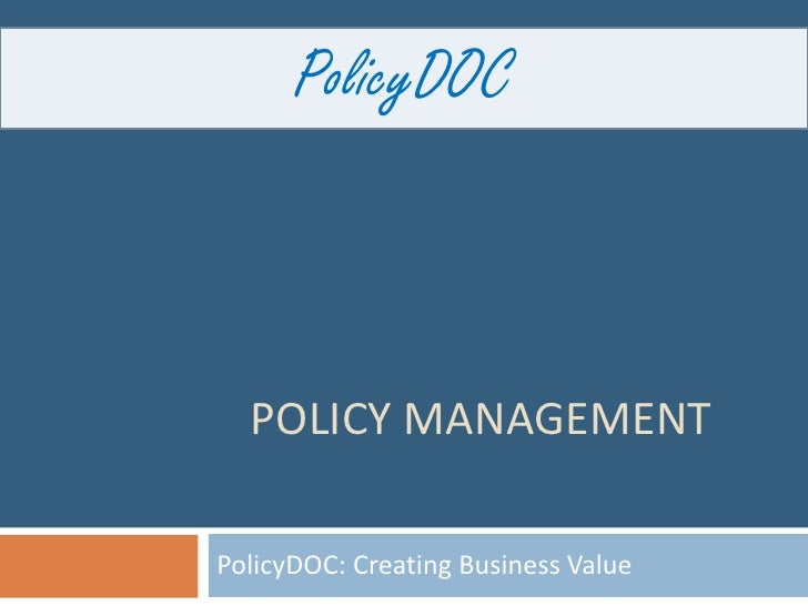PolicyDOC      POLICY MANAGEMENT  PolicyDOC: Creating Business Value