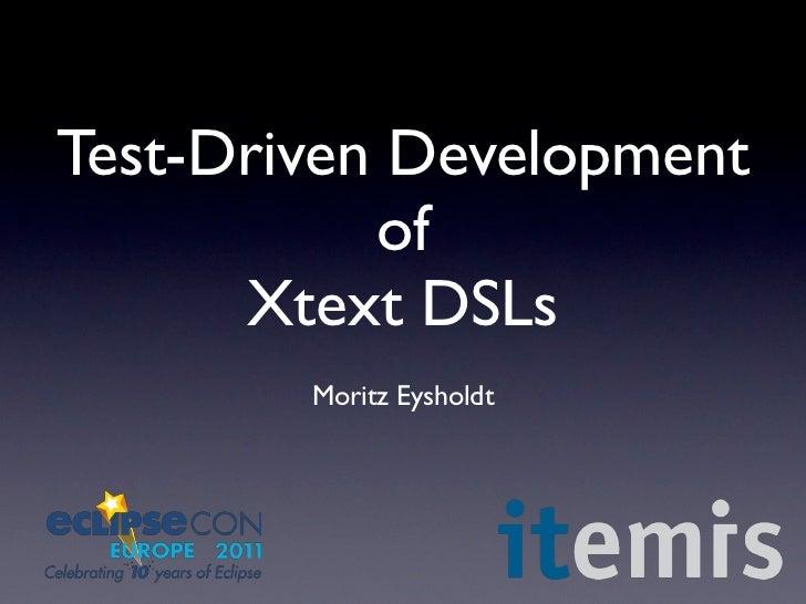 Test-Driven Development           of      Xtext DSLs        Moritz Eysholdt