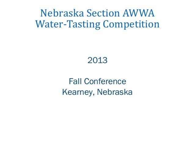 Nebraska Section AWWA Water-Tasting Competition 2013 Fall Conference Kearney, Nebraska