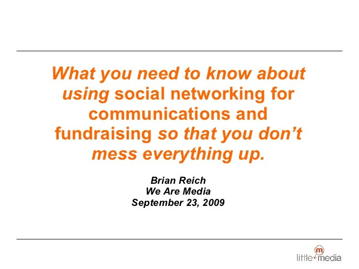 What you need to know about using  social networking for communications and fundraising  so that you don't mess everything...