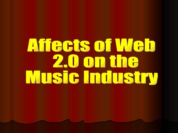Affects of Web 2.0 on the  Music Industry