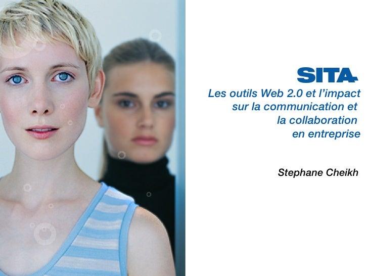 Les outils Web 2.0 et l'impact sur la communication et  la collaboration  en entreprise <ul><ul><ul><li>Stephane Cheikh </...