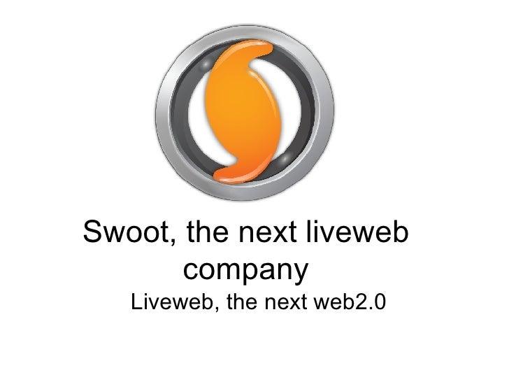 Swoot, the next liveweb company Liveweb, the next web2.0