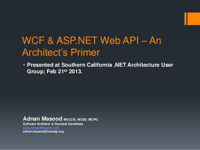 WCF & ASP.NET Web API – AnArchitect's Primer Presented at Southern California .NET Architecture User  Group; Feb 21st 201...