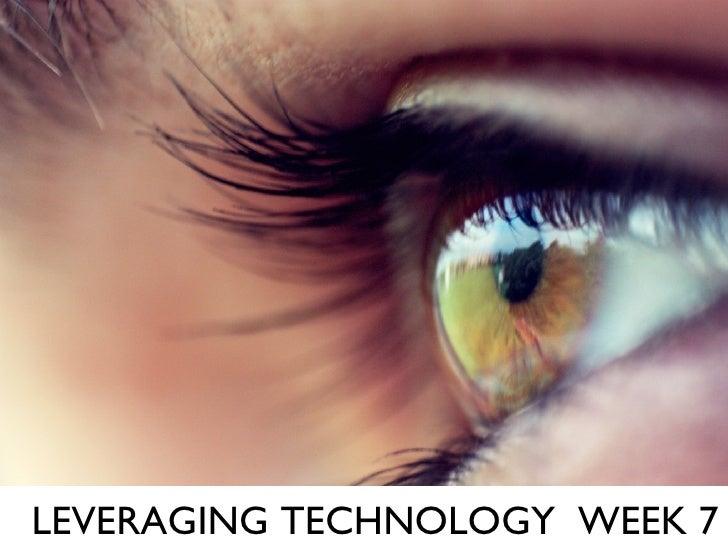 LEVERAGING TECHNOLOGY  WEEK 7