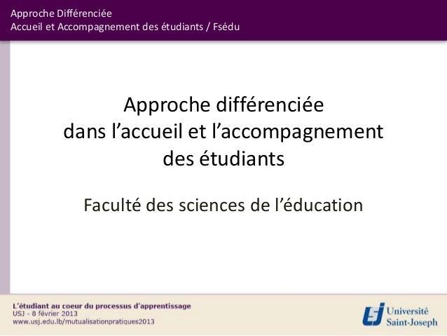 Approche DifférenciéeAccueil et Accompagnement des étudiants / Fsédu                 Approche différenciée          dans l...