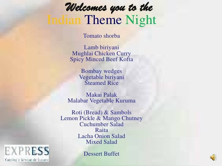 Welcomes you to the  IndianThemeNight <br />Tomato shorba <br />Lamb biriyani <br />Mughlai Chicken Curry<br />Spicy Mince...