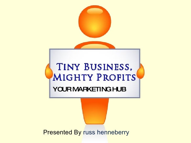 Presented By  russ henneberry YOUR MARKETING HUB