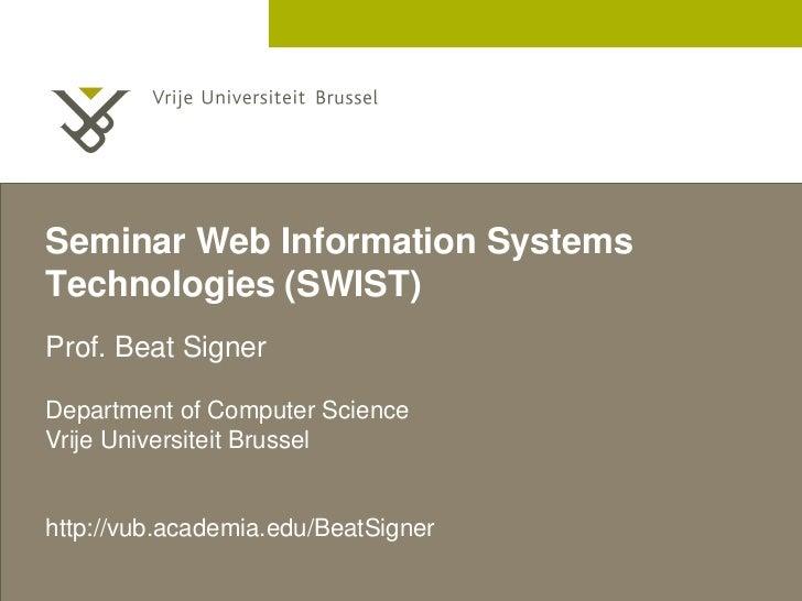 Seminar Web Information Systems Technologies (SWIST) Prof. Beat Signer  Department of Computer Science Vrije Universiteit ...