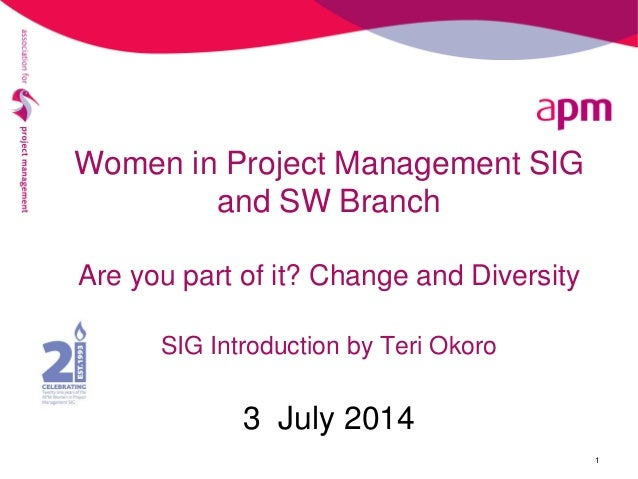 Women in Project Management SIG and SW Branch Are you part of it? Change and Diversity SIG Introduction by Teri Okoro 3 Ju...