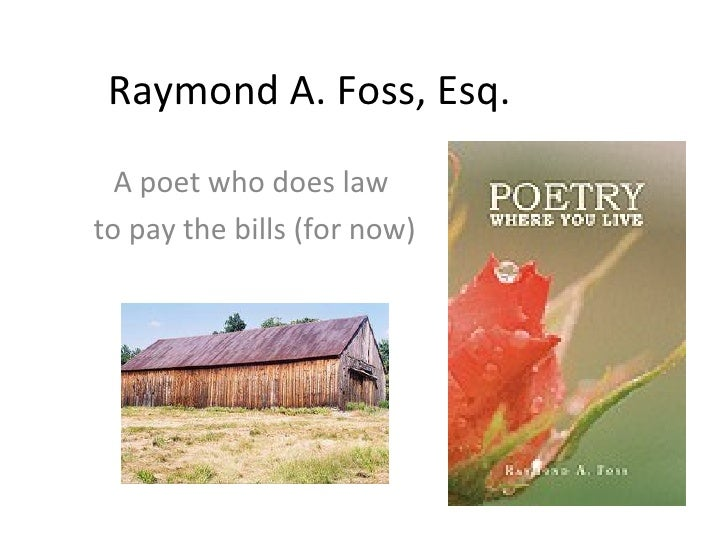 Raymond A. Foss, Esq. A poet who does law  to pay the bills (for now)