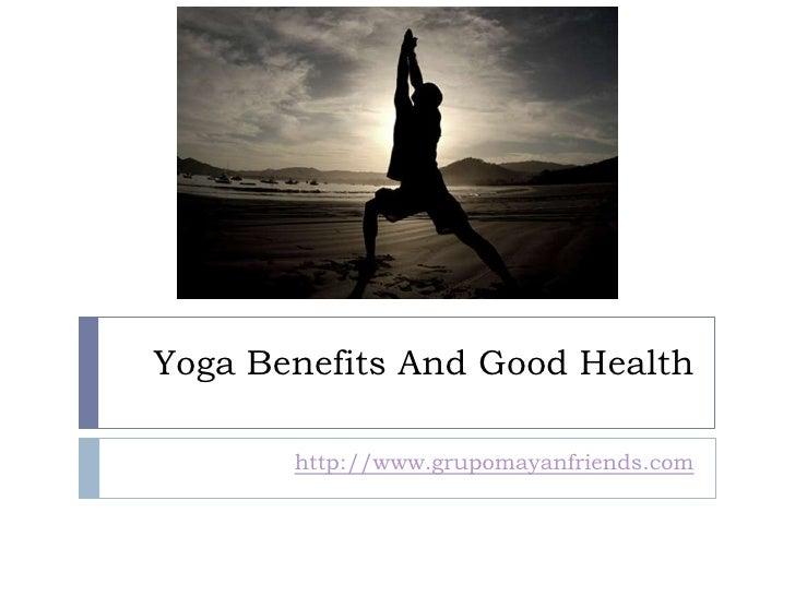 Yoga Benefits And Good Health         http://www.grupomayanfriends.com