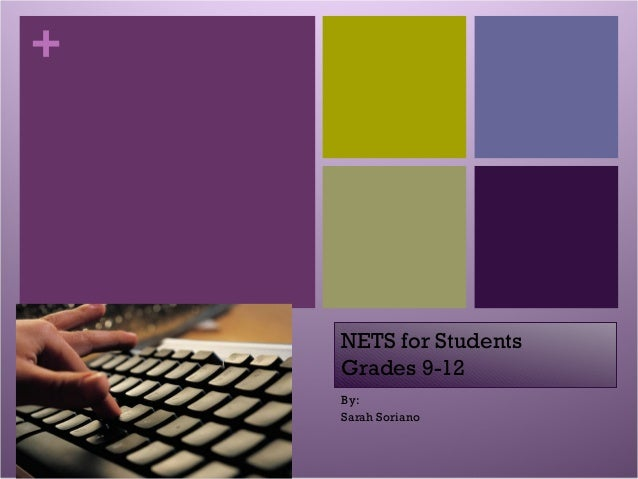 + NETS for Students Grades 9-12 By: Sarah Soriano