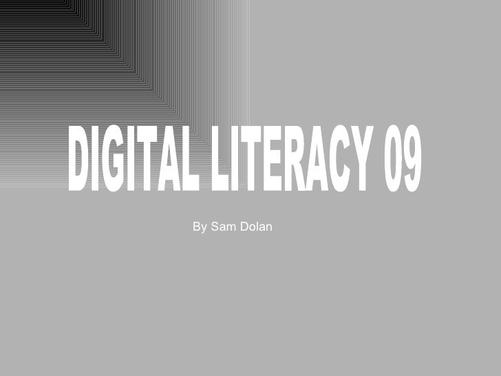 DIGITAL LITERACY 09 By Sam Dolan