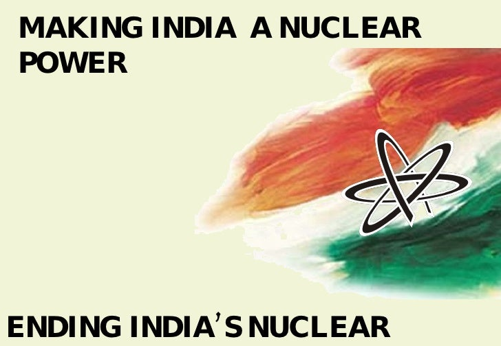 MAKING INDIA  A NUCLEAR POWER ENDING INDIA'S NUCLEAR ISOLATION
