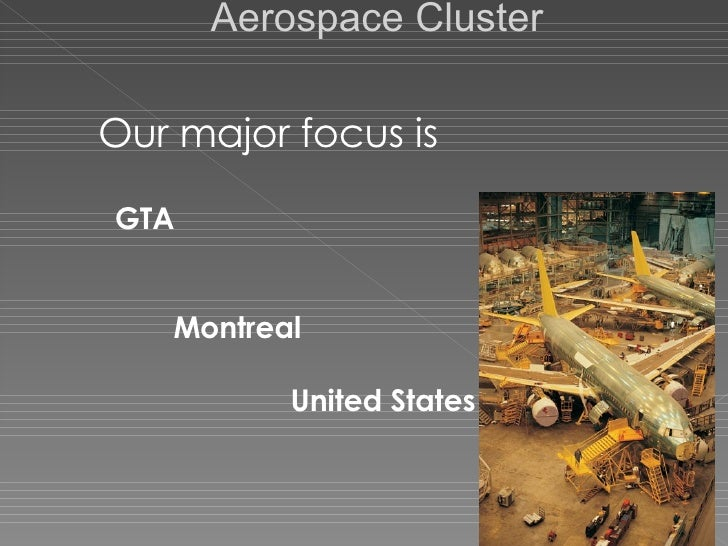 Aerospace Cluster Our major focus is  GTA Montreal  United States