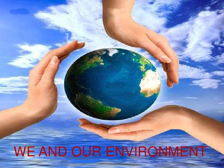 WE AND OUR ENVIRONMENT