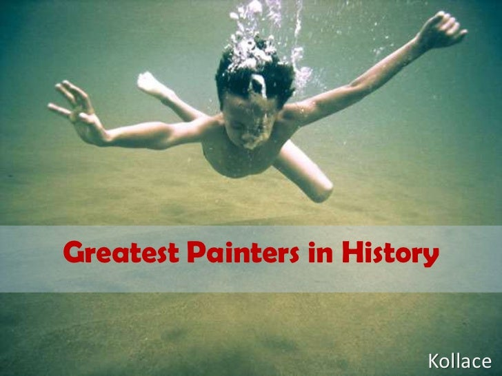 Greatest Painters in History                              Kollace