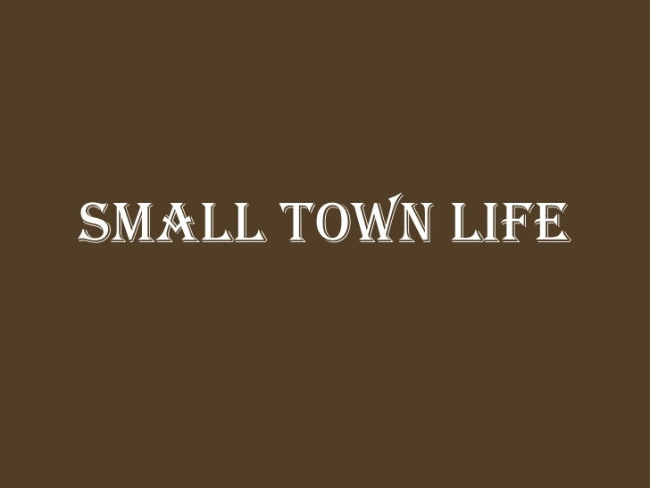 Small Town Life