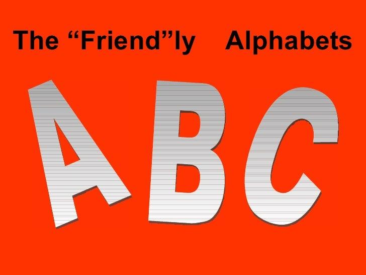 "The ""Friend""ly  Alphabets A B C"