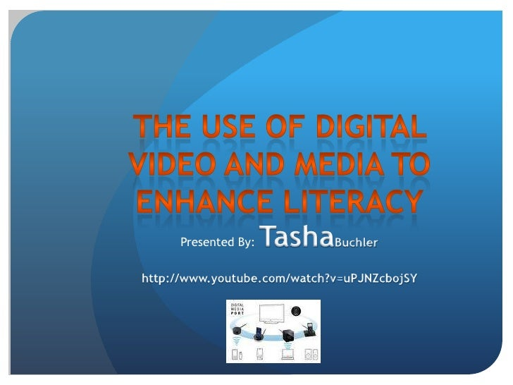 The Use of Digital Video and Media to Enhance Literacy<br />Presented By: TashaBuchler<br />http://www.youtube.com/watch?v...