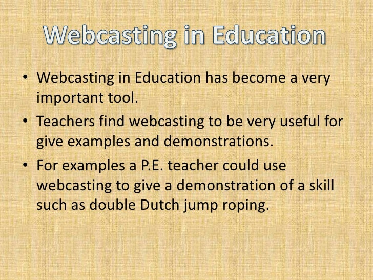Webcasting in Education has become a very important tool.<br />Teachers find webcasting to be very useful for give example...