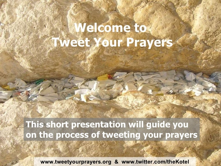 Welcome to  Tweet Your Prayers This short presentation will guide you on the process of tweeting your prayers www . tweety...