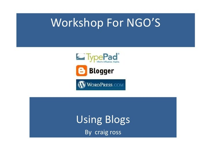 Workshop For NGO'S<br />Using Blogs<br />By craigross<br />