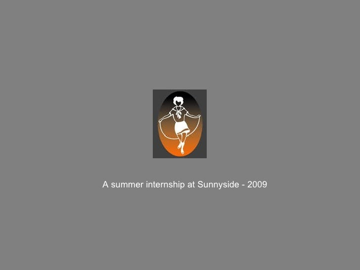 A summer internship at Sunnyside - 2009