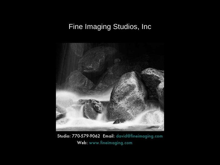 Fine Imaging Studios, Inc <ul><li>Studio: 770-579-9062  Email:  [email_address] </li></ul><ul><li>Web:  www.fineimaging.co...