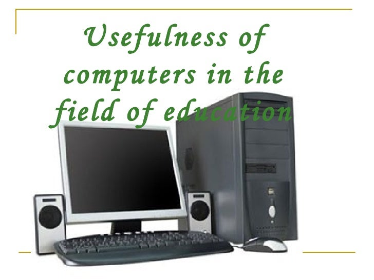 Usefulness of computers in the field of education