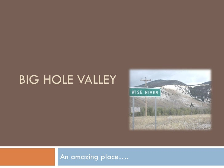 BIG HOLE VALLEY An amazing place….