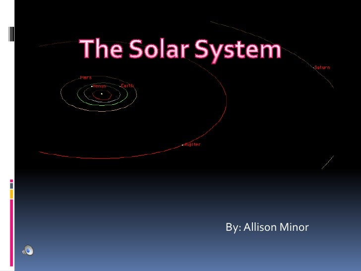 The Solar System<br />By: Allison Minor<br />